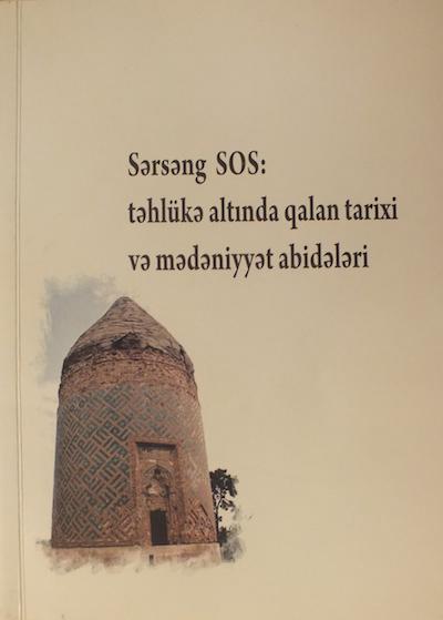 Sərsəng SOS: Təhlükə altında qalan tarixi və mədəniyyət abidələri